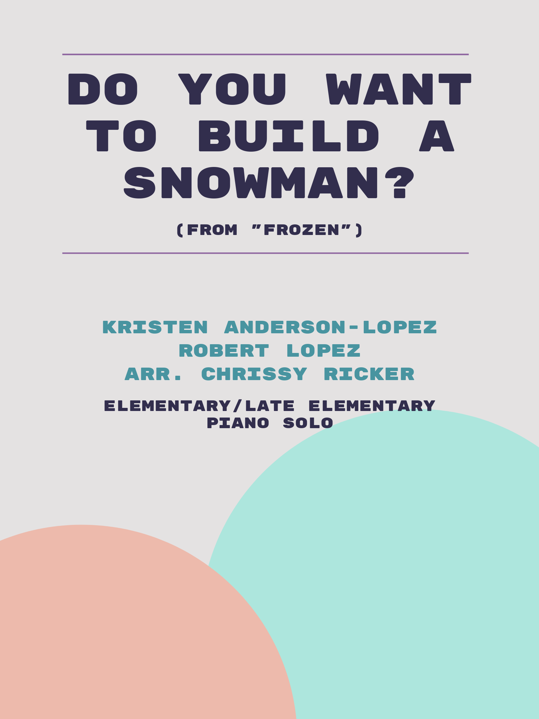 Do You Want to Build a Snowman? by Kristen Anderson-Lopez, Robert Lopez
