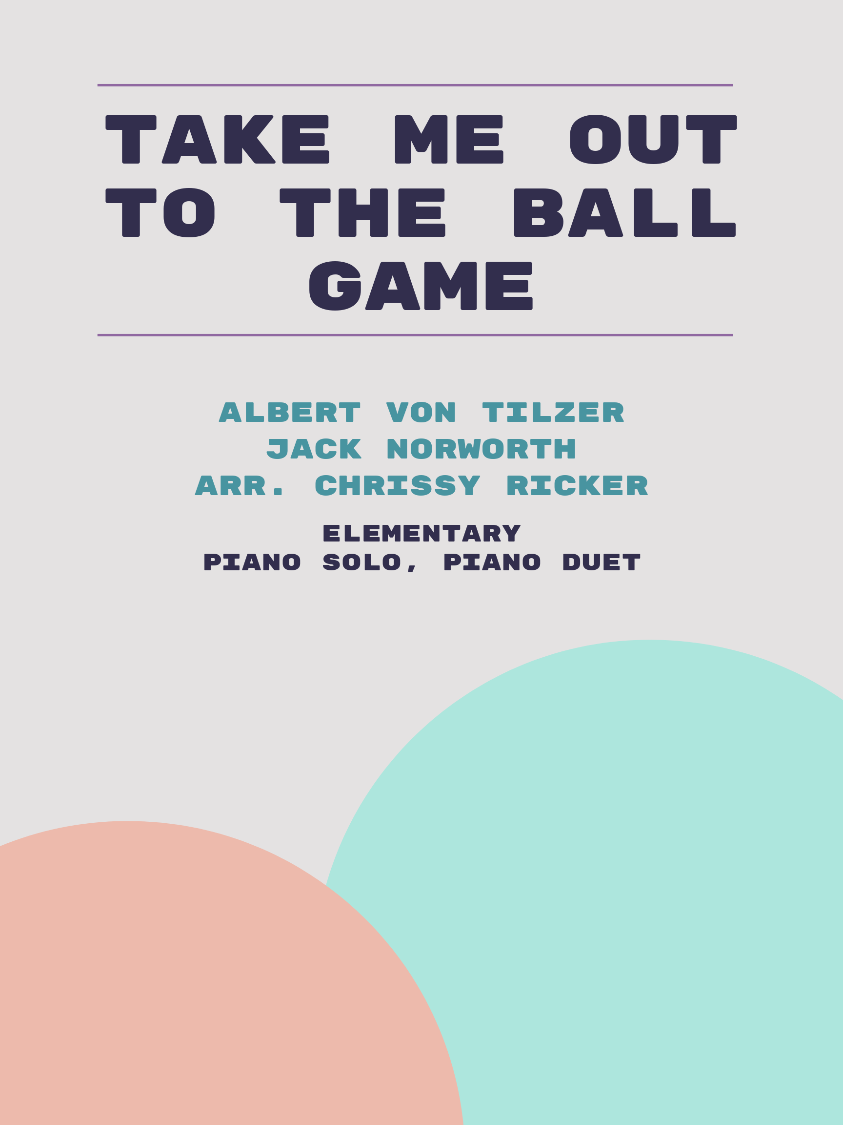 Take Me Out to the Ball Game by Albert Von Tilzer, Jack Norworth